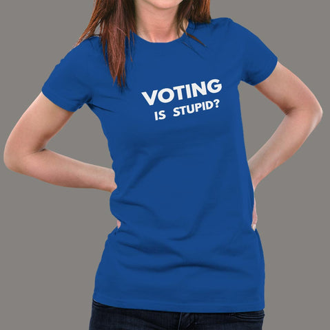 Voting is Stupid Funny T-shirt for Women india