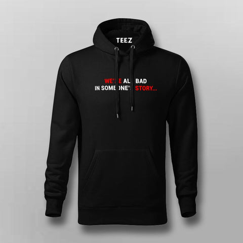 We Are All Bad In Someone's Story Hoodies For Men Online India