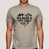 We Love because He first loved us Men's Christian T-shirt