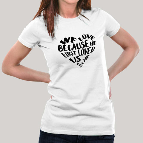We Love because He first loved us Women's Christian T-shirt
