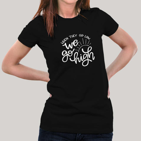 When They Go Low, We Go High Women's Pot T-shirt