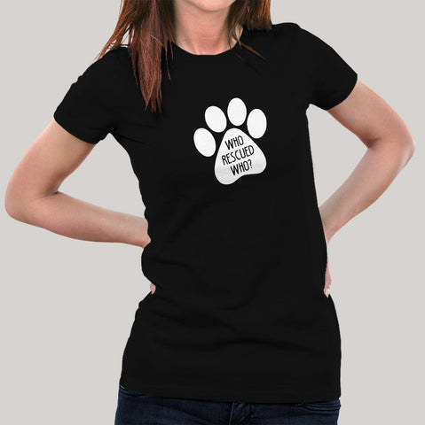 Who Rescued Who T-Shirt For Women Online India