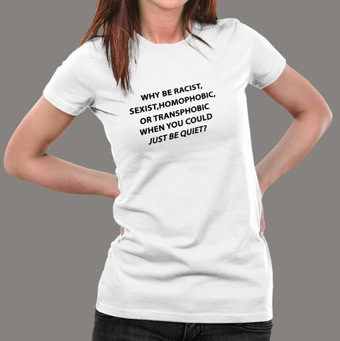 Why Be Racist Sexist Homophobic Or Transphobic T-Shirt For Women Online India