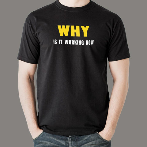 Why Is It Working Now Funny Programmer T-Shirt For Men Online India