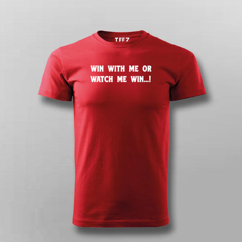 Win With Me Or Watch Me Win Men's Inspiration T-ShirtWin With Me Or Watch Me Win Men's Inspiration T-Shirt Online India
