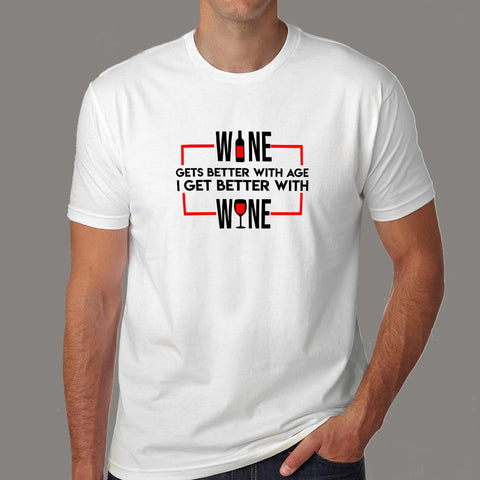 Wine Gets Better With Age I Get Better With Wine T-Shirt For Men Online India