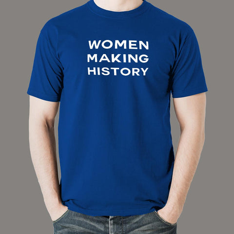 Women Making History T-Shirt For Men Online India