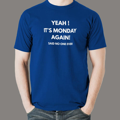 Yeah It's Monday Again Said No One Ever T-Shirt For Men Online India