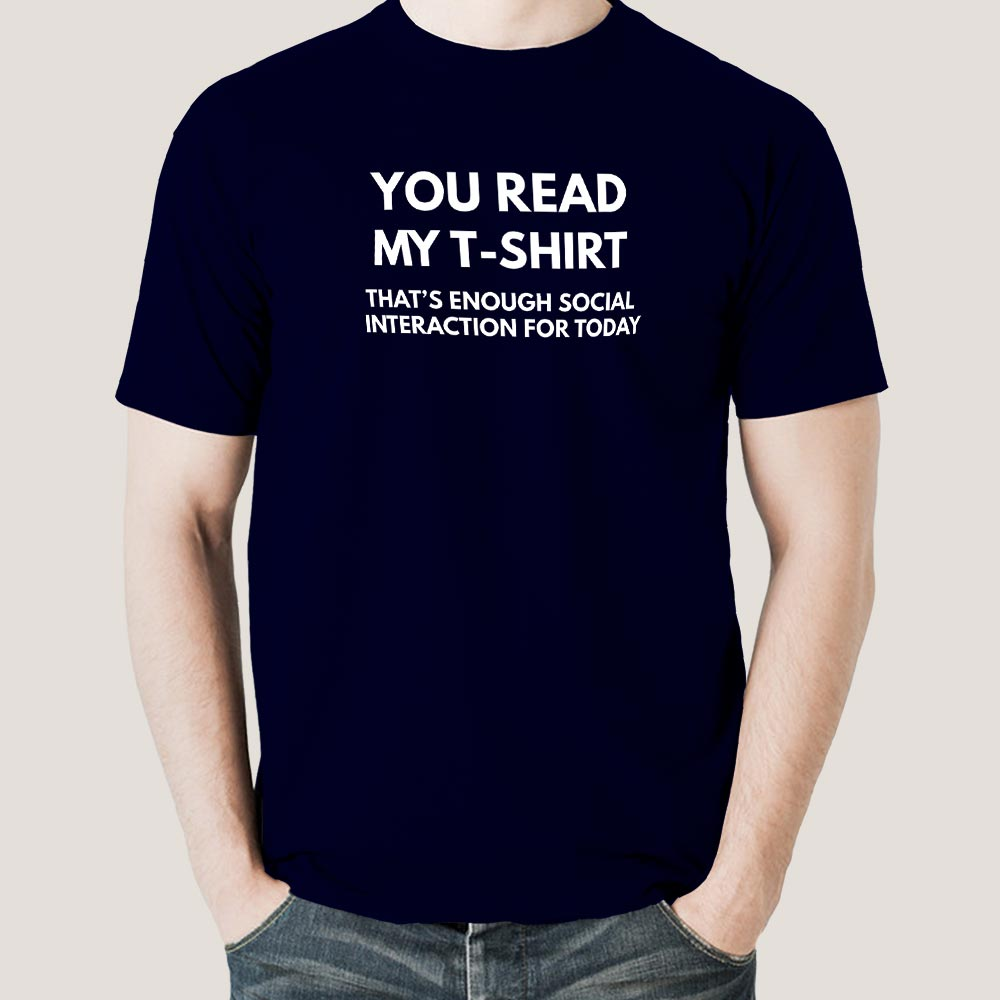 9a71ebd2a144a You Read My T-shirt That's Enough Social Interaction for Today Men's T-shirt