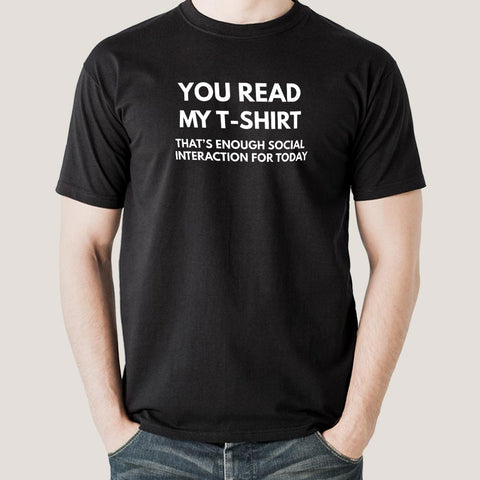 You Read My T-shirt That's Enough Social Interaction for Today Men's T-shirt