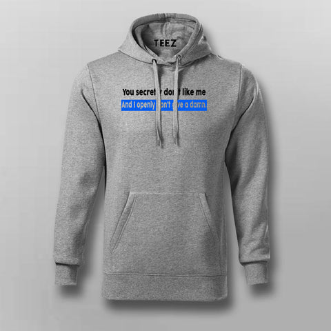 You Secretly Don't Like Me And I Openly Don't Give A Damn Inspiration Hoodies For Men Online India