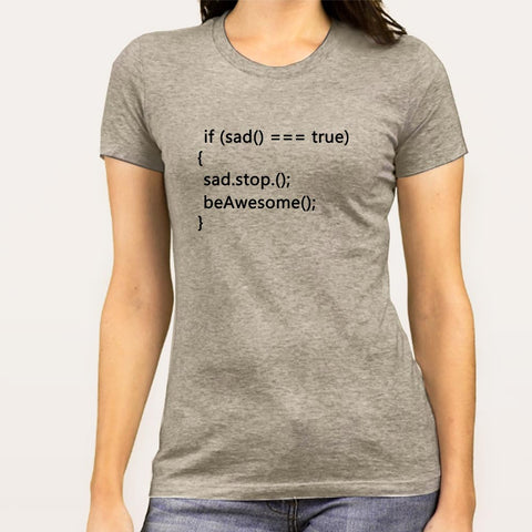 If Sad, Stop, Be Awesome Code  Women's Programming T-shirt