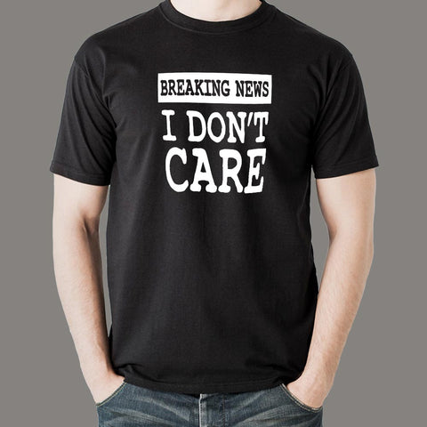 Breaking News I Don't Care T-shirt for Men online india