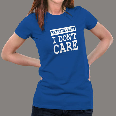 Breaking News I Don't Care T-shirt for Women online india