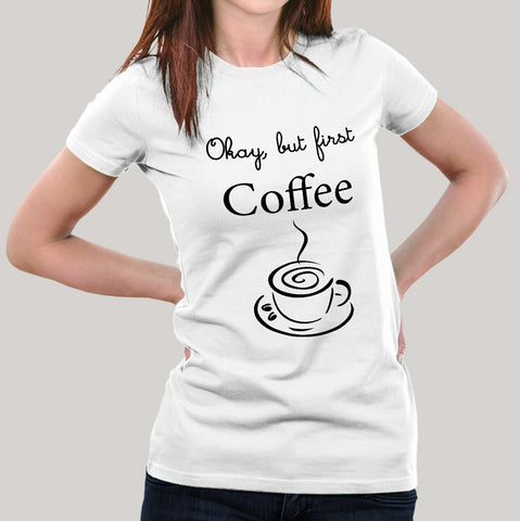 Okay, But First Coffee - Women T-shirt