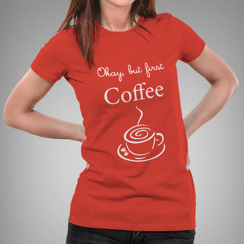 2a41d486 Okay, But First Coffee - Women's T-shirt India – TEEZ.in