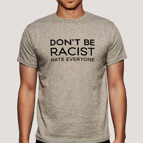 Don't Be Racist, Hate Everyone Funny Men's T-shirt