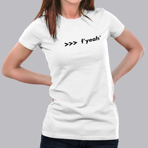Funny Python Shell Code F-string >>> f yeah T-Shirt For Women Online India