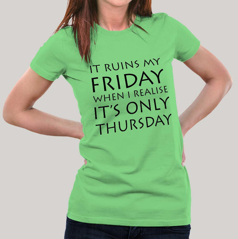 It Ruins My Friday When I Realise It's Only Thursday Women's T-shirt