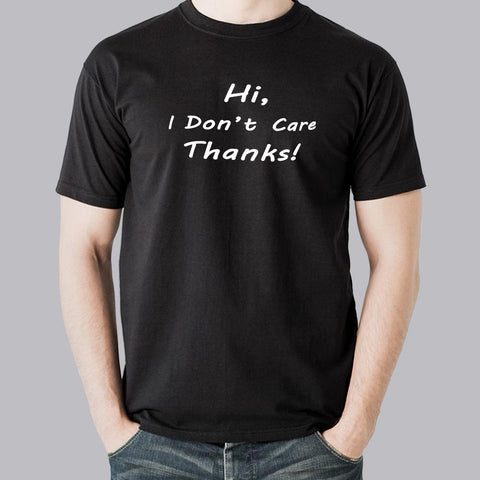 Hi I Don't Care Thanks Men's T-Shirt
