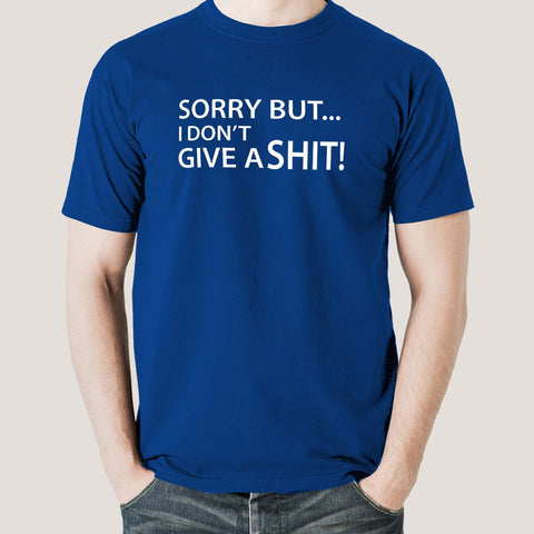 I'm Sorry But I don't Give a Shit Men's T-shirt