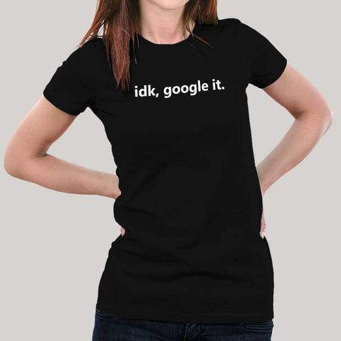 Idk, Google It Women's T-shirt