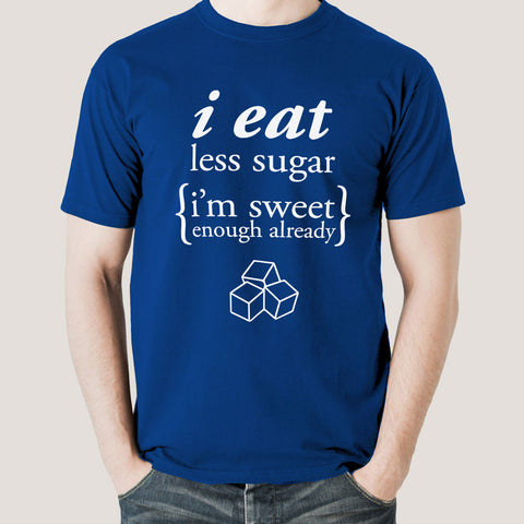 I Eat Less Sugar, I'm Sweet Enough Already Men's T-shirt