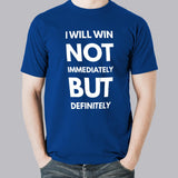 i will win not immediately but definitely Men's Motivational and attitude t-shirt online india