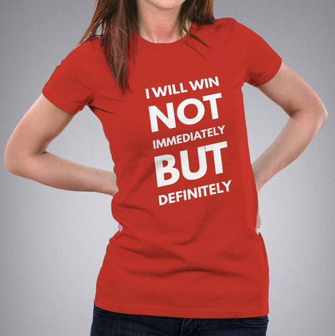 i will win not immediately but definitely Women's Motivational and attitude t-shirt online india