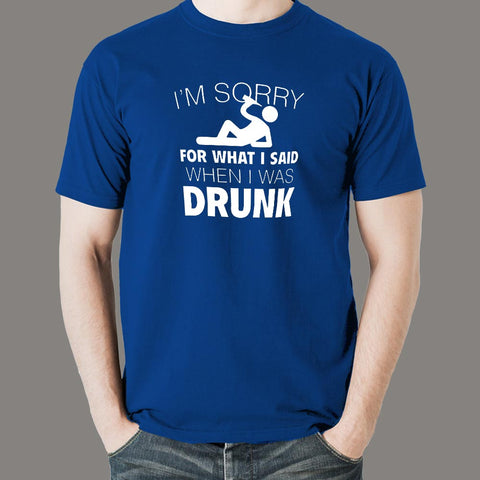 I'm Sorry For What I Said When I Was Drunk Men's T-shirt