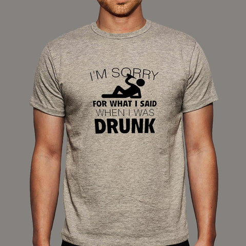 I'm Sorry For What I Said When I Was Drunk Men's T-shirt online india