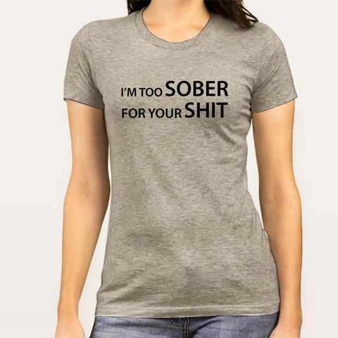 I'm Too Sober For Your Shit Women's T-shirt