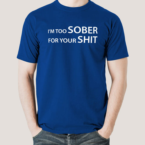 I'm Too Sober For Your Shit Men's T-shirt