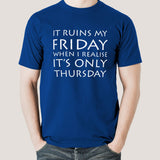 It Ruins My Friday When I Realise It's Only Thursday Men's T-shirt