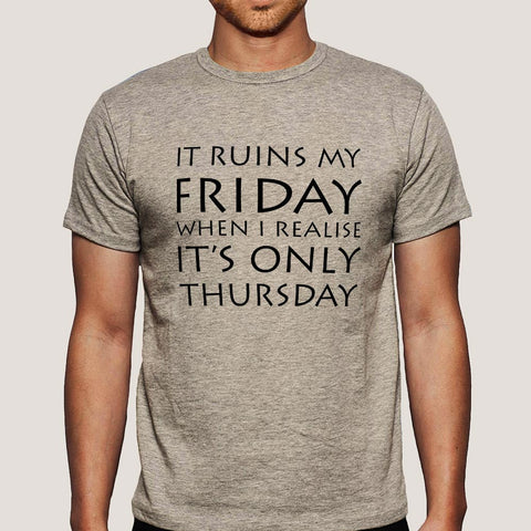 It Ruins My Friday When I Realise It's Only Thursday T-shirt India