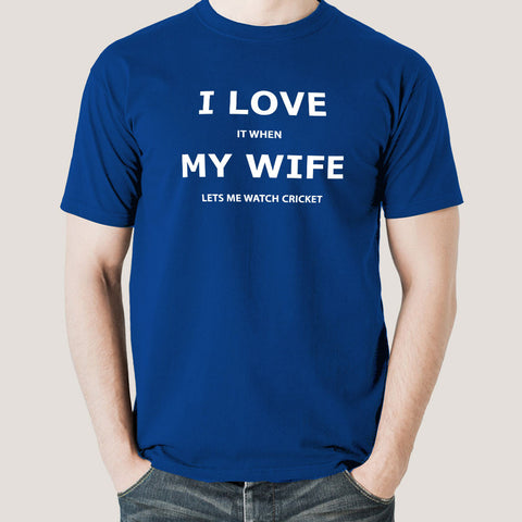 I Love My Wife When She Lets Me Watch Cricket Men's Funny T-shirt