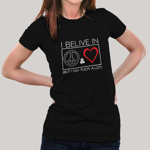 I Believe In Peace & Love But I Say Fuck A Lot Women's T-shirt