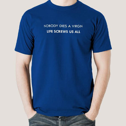 Nobody Dies a Virgin, Life Screws Us All Men's T-shirt