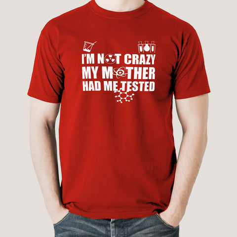 I'm Not Crazy, My Mother Had Me Tested - Funny Big Bang Theory Men's T-shirt