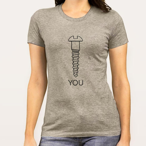 Screw You Women's T-shirt