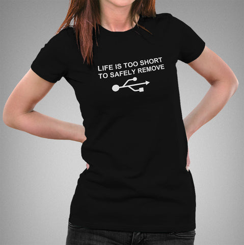 Life Is Too Short To Safely Remove USB Women's T-shirt