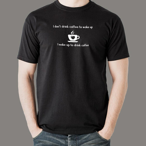 I Don't Drink Coffee To Wake Up Men's T-Shirt India