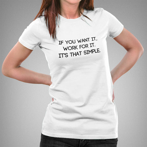 Work For It, It's That Simple Women's T-shirt