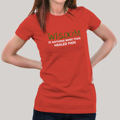 Wisdom is Nothing More Than Healed Pain Women's T-shirt