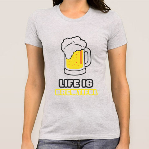 Life Is Brewtiful Women's Alcohol T-shirt