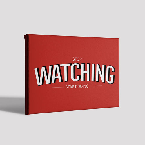 Stop watching start doing Poster Canvas