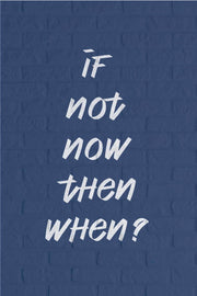 If Not Now Then When  _ poster
