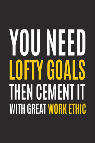 You need lofty goals. Poster