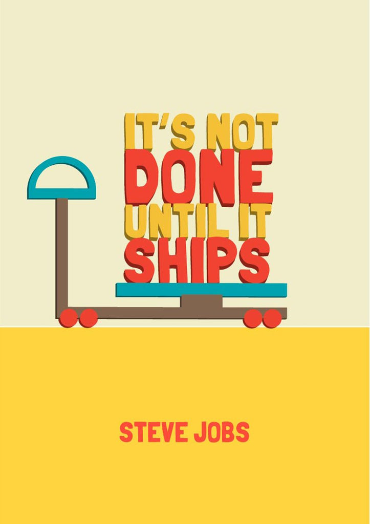 it's not done until it's ships steve jobs Poster