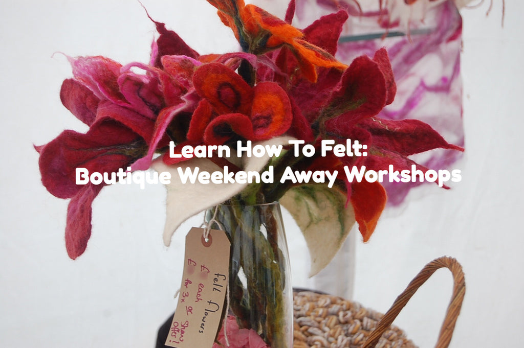 How To Felt: Boutique Workshop Weekends